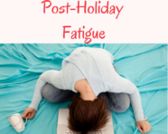 3 Gentle and Effective Ways to Overcome Post-Holiday Fatigue