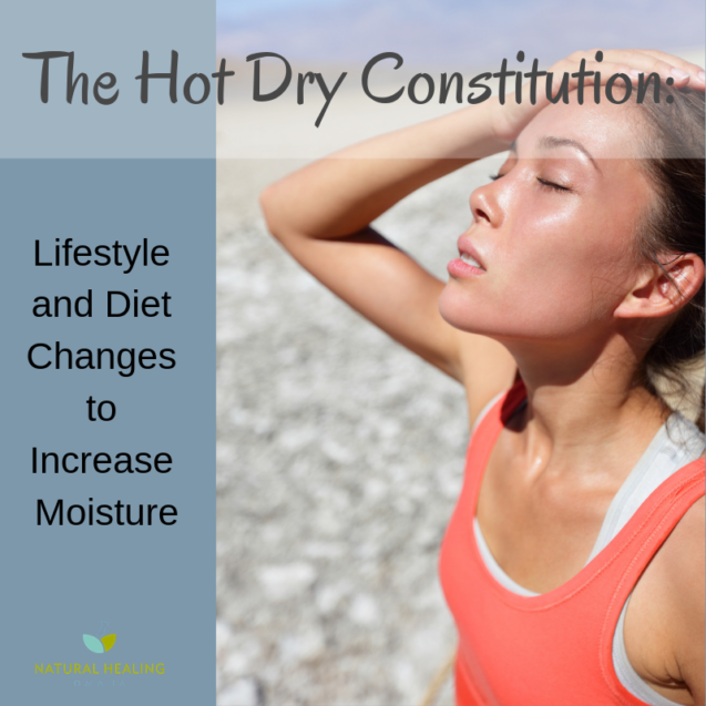 The Hot, Dry Constitution –  Lifestyle and Diet Changes to Increase Moisture